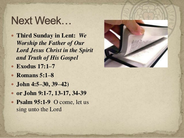  Third Sunday in Lent: We Worship the Father of Our Lord Jesus Christ in the Spirit and Truth of His Gospel  Exodus 17:1...