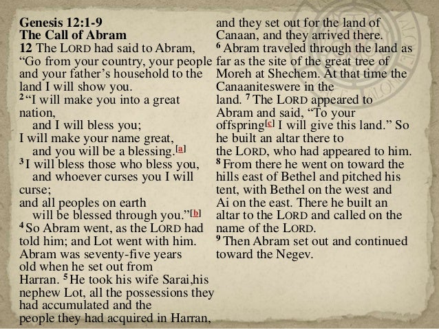 """Genesis 12:1-9 The Call of Abram 12 The LORD had said to Abram, """"Go from your country, your people and your father's house..."""