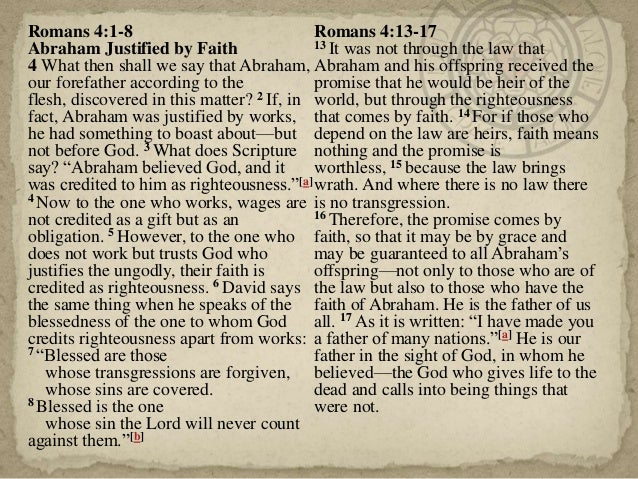 Romans 4:1-8 Abraham Justified by Faith 4 What then shall we say that Abraham, our forefather according to the flesh, disc...