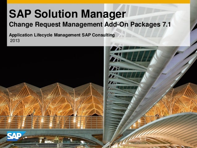 SAP Solution Manager Change Request Management Add-On Packages 7.1 Application Lifecycle Management SAP Consulting 2013