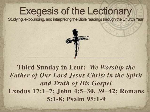 Third Sunday in Lent: We Worship the Father of Our Lord Jesus Christ in the Spirit and Truth of His Gospel Exodus 17:1–7; ...