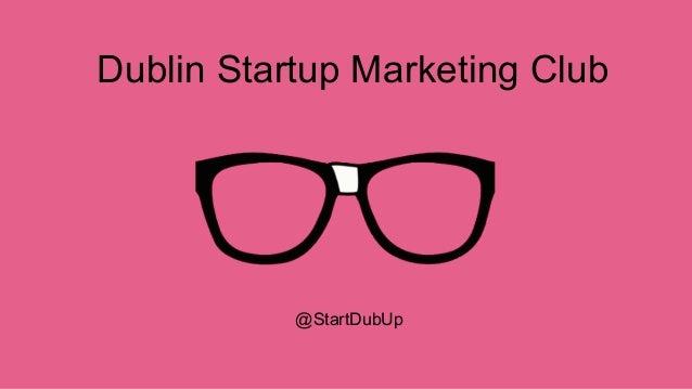 Dublin Startup Marketing Club @StartDubUp