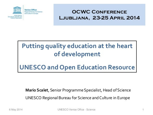 OCWC Conference Ljubljana, 23-25 April 2014 6 May 2014 UNESCO Venice Office - Science 1 Putting quality education at the h...