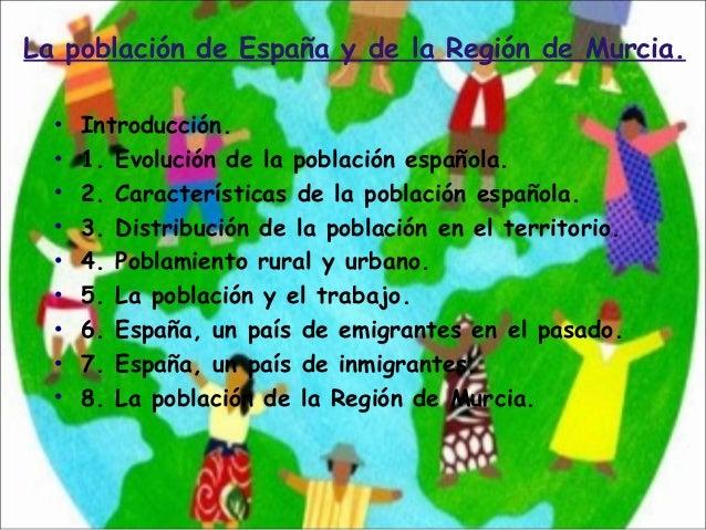 La población de España y de la Región de Murcia. • Introducción. • 1. Evolución de la población española. • 2. Característ...