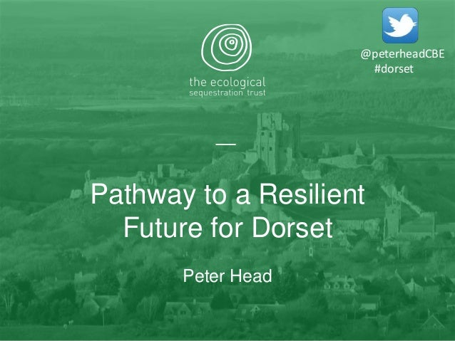 Pathway to a Resilient Future for Dorset Peter Head @peterheadCBE #dorset