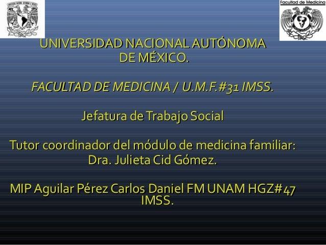 UNIVERSIDAD NACIONAL AUTÓNOMAUNIVERSIDAD NACIONAL AUTÓNOMA DE MÉXICO.DE MÉXICO. FACULTAD DE MEDICINA / U.M.F.#31 IMSS.FACU...