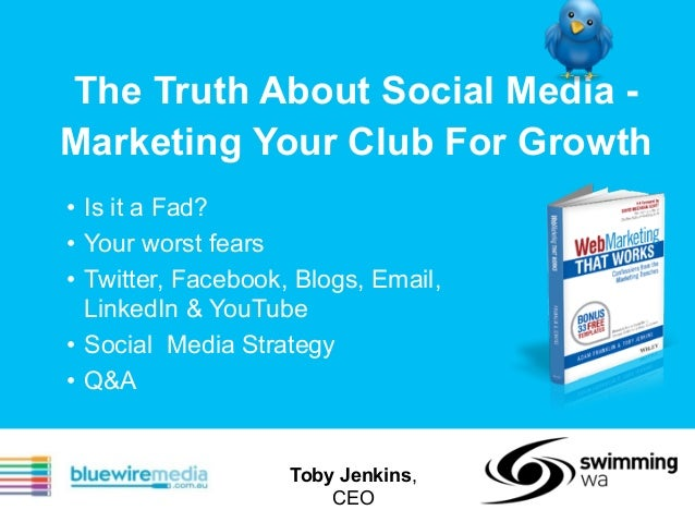 The Truth About Social Media -  Marketing Your Club For Growth  !  • Is it a Fad?  • Your worst fears  • Twitter, Facebook...