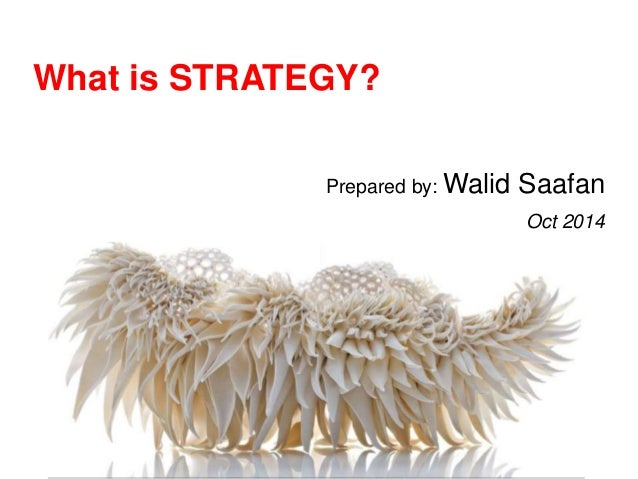 What is STRATEGY?  Prepared by: Walid Saafan  Oct 2014