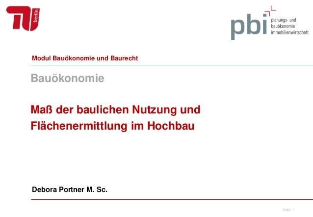 Bauökonomie Maß der baulichen Nutzung und Flächenermittlung im Hochbau Debora Portner M. Sc. Modul Bauökonomie und Baurech...