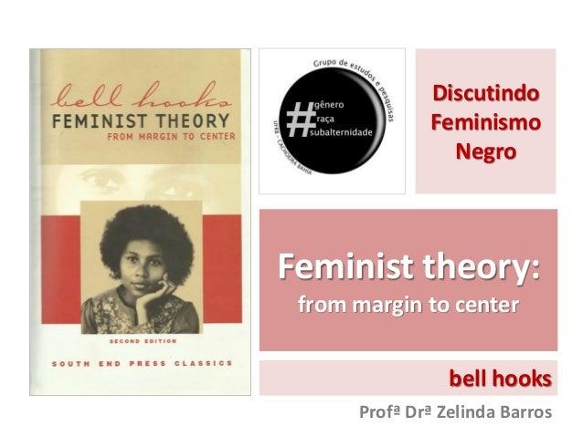 Discutindo  Feminismo  Negro  Feminist theory:  from margin to center  bell hooks  Profª Drª Zelinda Barros