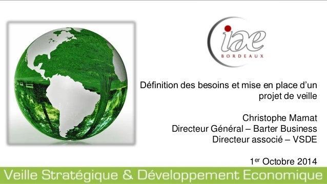 Définition des besoins et mise en place d'un projet de veille Christophe Marnat Directeur Général – Barter Business Direct...