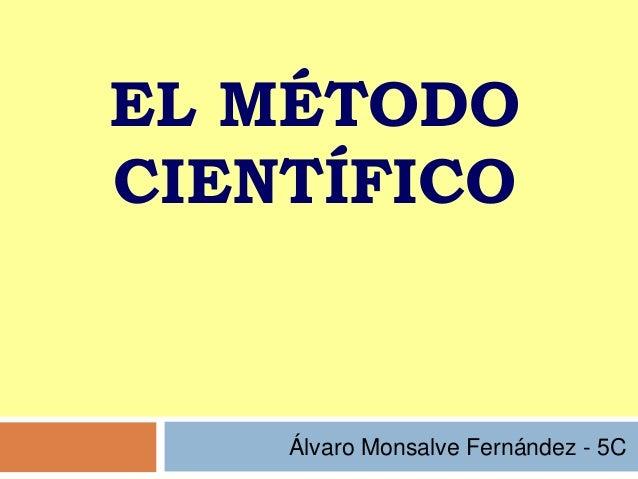 EL MÉTODO CIENTÍFICO Álvaro Monsalve Fernández - 5C