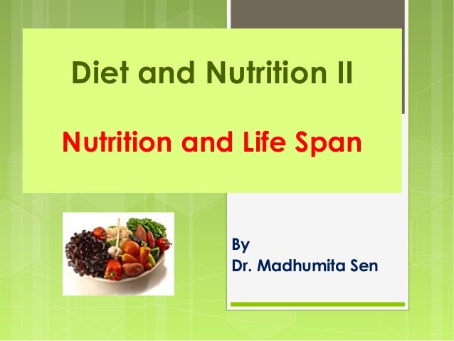 Diet and Nutrition II Nutrition and Life Span By Dr. Madhumita Sen