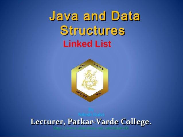Linked List By Nilesh Dalvi Lecturer, Patkar-Varde College.Lecturer, Patkar-Varde College. http://www.slideshare.net/niles...