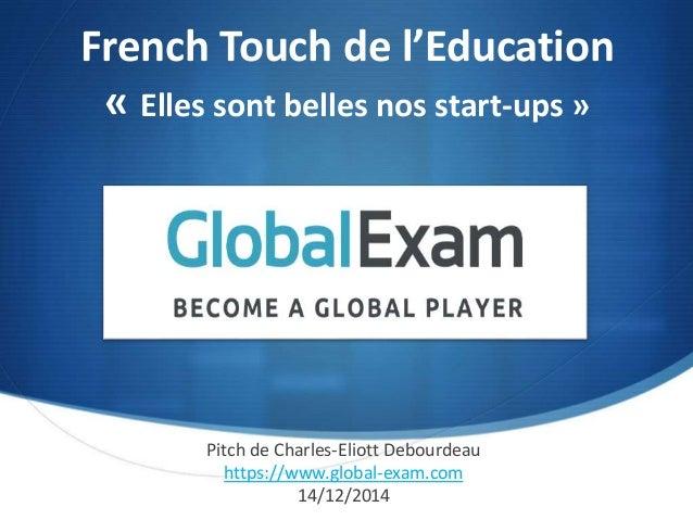 French Touch de l'Education « Elles sont belles nos start-ups » Pitch de Charles-Eliott Debourdeau https://www.global-exam...