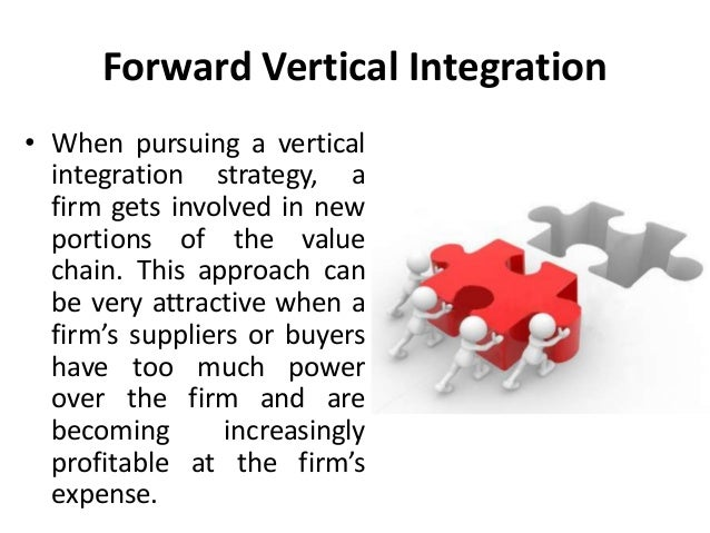 Forward Vertical Integration • When pursuing a vertical integration strategy, a firm gets involved in new portions of the ...