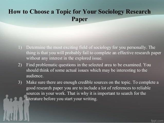 sociology research paper topics Draw your ending points based on the research, reiterate briefly on the body of the essay this is also the best time to give your own opinion list of 100 sociology essay topics.