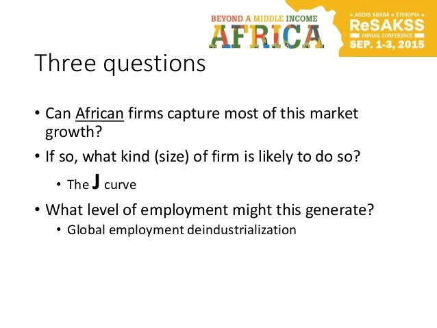 Three questions • Can African firms capture most of this market growth? • If so, what kind (size) of firm is likely to do ...