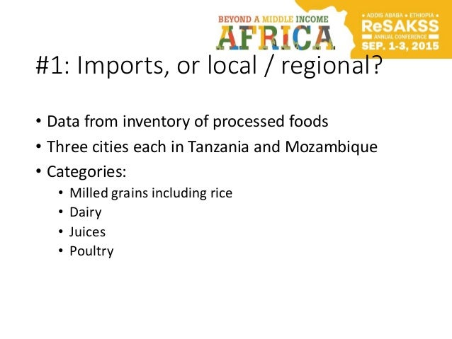 #1: Imports, or local / regional? • Data from inventory of processed foods • Three cities each in Tanzania and Mozambique ...