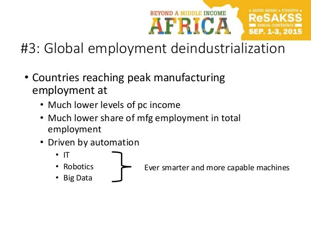 #3: Global employment deindustrialization • Countries reaching peak manufacturing employment at • Much lower levels of pc ...