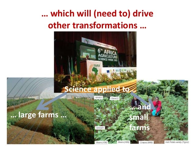 … which will (need to) drive other transformations … … large farms … … and small farms Science applied to…
