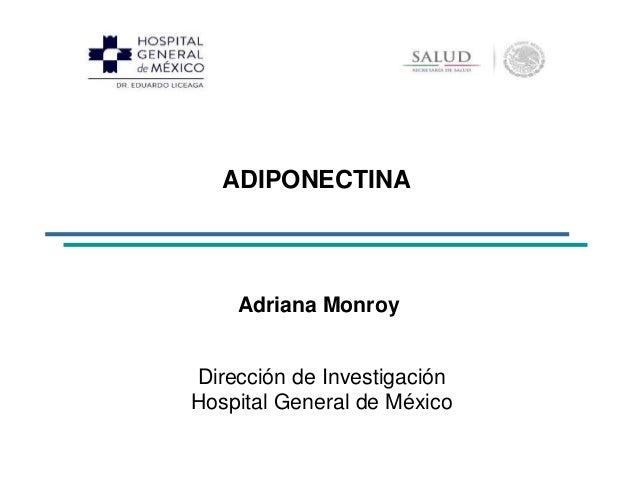 ADIPONECTINA Adriana Monroy Dirección de Investigación Hospital General de México
