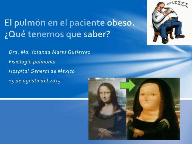 Dra. Ma. Yolanda Mares Gutiérrez Fisiología pulmonar Hospital General de México 15 de agosto del 2015
