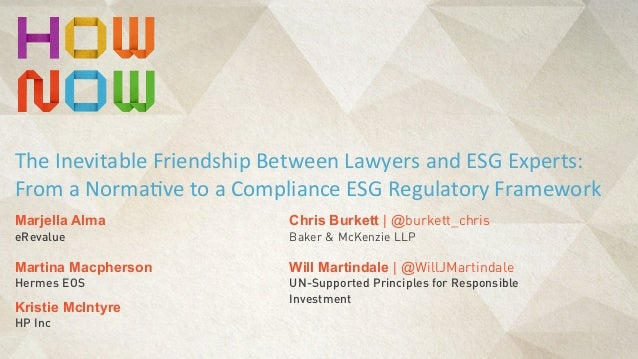 Chris Burkett | @burkett_chris Baker & McKenzie LLP The	   Inevitable	   Friendship	   Between	   Lawyers	   and	   ESG	  ...