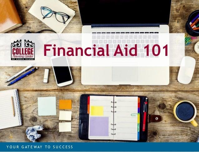 Financial Aid 101 Y O U R G A T E W AY T O S U C C E S S