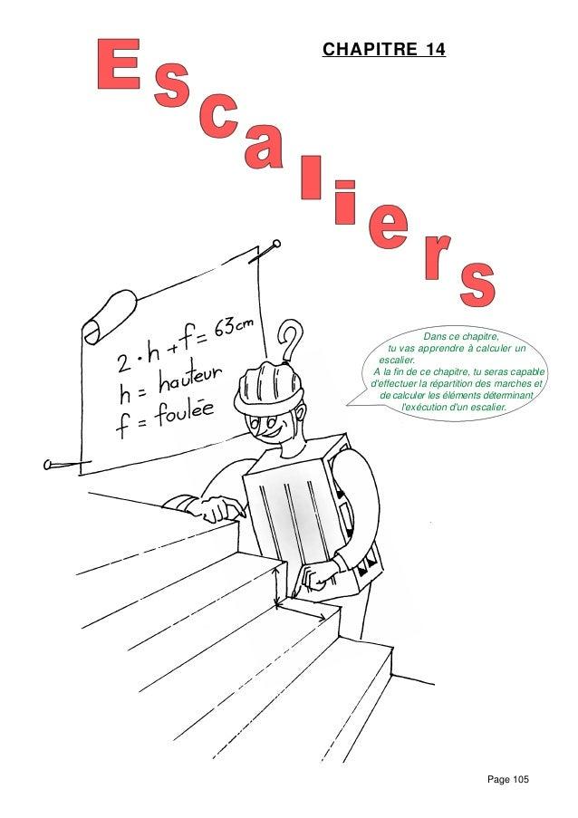 Page 105 CHAPITRE 14 Dans ce chapitre, tu vas apprendre à calculer un escalier. A la fin de ce chapitre, tu seras capable ...