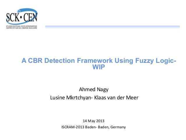A CBR Detection Framework Using Fuzzy Logic- WIP Ahmed Nagy Lusine Mkrtchyan- Klaas van der Meer 14 May 2013 ISCRAM-2013 B...