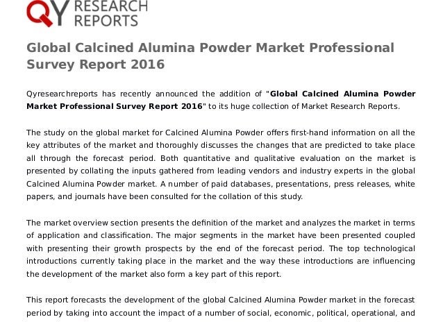Global Calcined Alumina Powder Market Professional Survey Report 2016 Qyresearchreports has recently announced the additio...