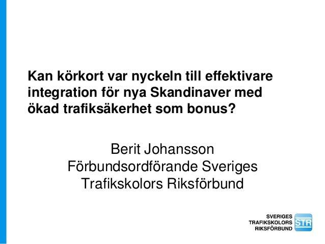Kan körkort var nyckeln till effektivare integration för nya Skandinaver med ökad trafiksäkerhet som bonus? Berit Johansso...