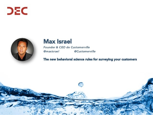 Max Israel Founder & CEO de Customerville @maxisrael @Customerville The new behavioral science rules for surveying your cu...