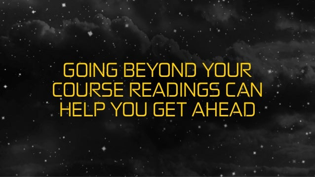 GOING BEYOND YOUR COURSE READINGS CAN HELP YOU GET AHEAD