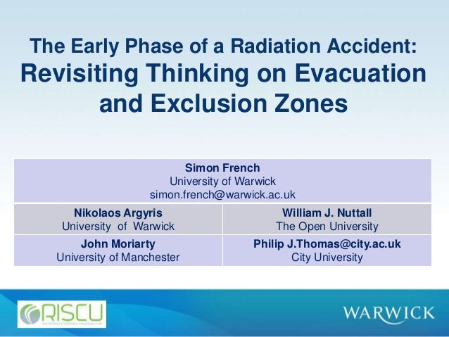 The Early Phase of a Radiation Accident: Revisiting Thinking on Evacuation and Exclusion Zones Simon French University of ...
