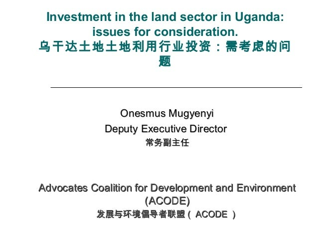 Investment in the land sector in Uganda: issues for consideration. 乌干达土地土地利用行业投资:需考虑的问 题 Onesmus MugyenyiOnesmus Mugyenyi ...