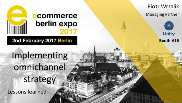 Implementing omnichannel strategy Lessons learned Piotr Wrzalik Managing Partner Booth A16