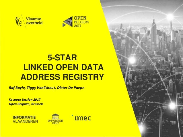 5-STAR LINKED OPEN DATA ADDRESS REGISTRY Raf Buyle, Ziggy Vanlishout, Dieter De Paepe Keynote Session 2017 Open Belgium, B...