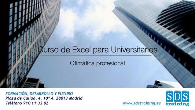FORMACIÓN, DESARROLLO Y FUTURO Plaza de Callao, 4, 10º A. 28013 Madrid Teléfono 910 11 33 02 www.sdstraining.es Curso de E...