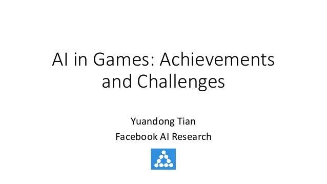 AIinGames:Achievements andChallenges YuandongTian FacebookAIResearch
