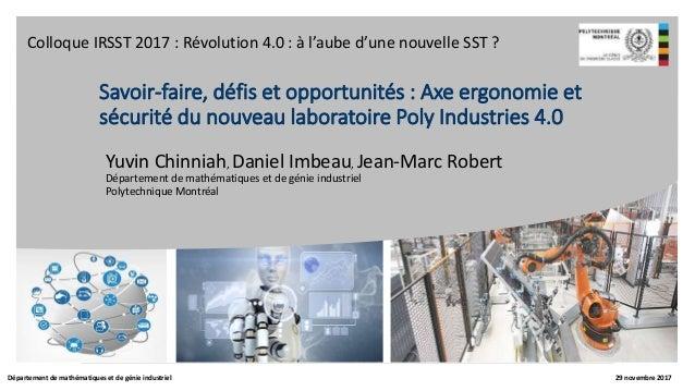 Savoir-faire, défis et opportunités : Axe ergonomie et sécurité du nouveau laboratoire Poly Industries 4.0 Yuvin Chinniah,...
