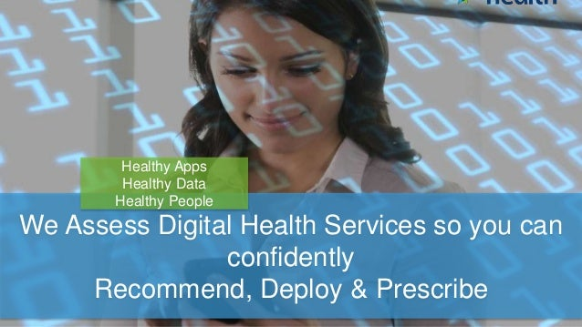 We Assess Digital Health Services so you can confidently Recommend, Deploy & Prescribe Healthy Apps Healthy Data Healthy P...