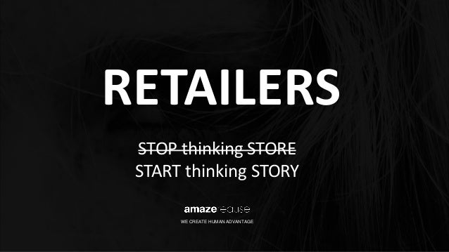 RETAILERS WE CREATE HUMAN ADVANTAGE STOP thinking STORE START thinking STORY