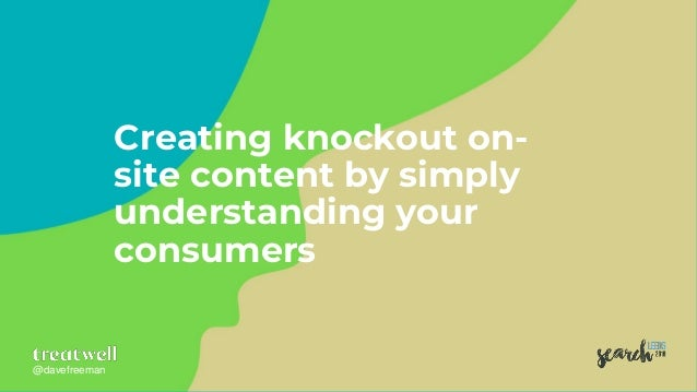 @davefreeman@davefreeman Creating knockout on- site content by simply understanding your consumers