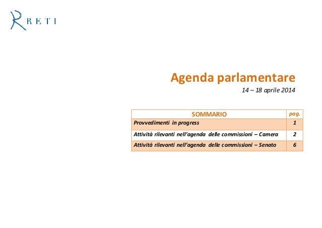 Agenda parlamentare 14 – 18 aprile 2014 SOMMARIO pag. Provvedimenti in progress 1 Attività rilevanti nell'agenda delle com...