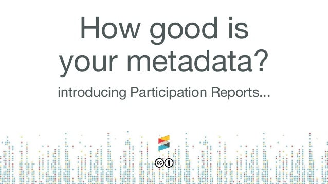 How good is your metadata? introducing Participation Reports...