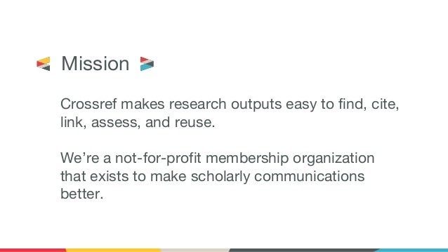 Crossref makes research outputs easy to find, cite, link, assess, and reuse. We're a not-for-profit membership organizatio...