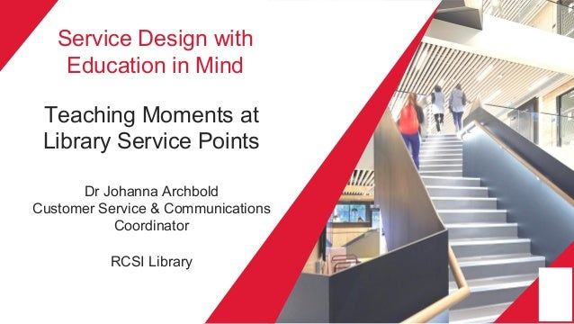 Service Design with Education in Mind Teaching Moments at Library Service Points Dr Johanna Archbold Customer Service & Co...