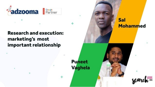 SearchLeeds 2019 - Pun & Sal - Adzooma - Research and execution: Marketing's most important relationship
